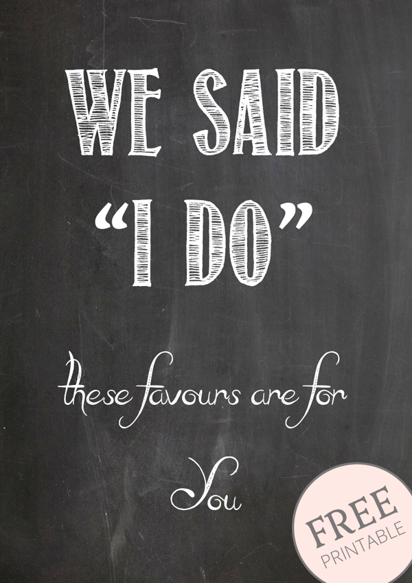 free printable chalkboard signs for wedding favours we said I Do these favours are for you