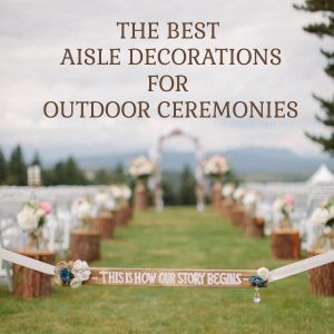 the best asile decorations for outdooor ceremonies