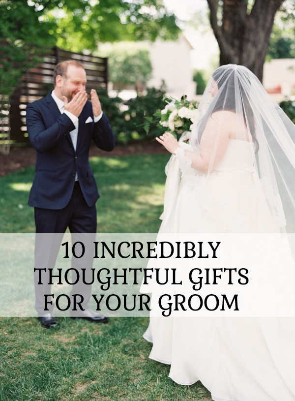 Typical Wedding Gift For Bride From Groom : 10 Incredibly Thoughtful Gifts For The GroomThe Wedding of My Dreams