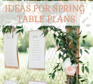 IDEAS FOR SPRING WEDDING TABLE PLANS