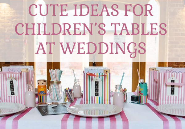 CUTE IDEAS FOR CHILDRENS TABLES AT WEDDINGS