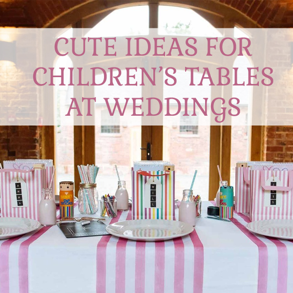 Wedding Ideas For Kids: Cute Ideas For Children's Tables At Weddings