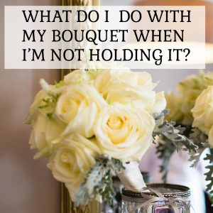 What do I do with my bouquet when I'm not holding it sq