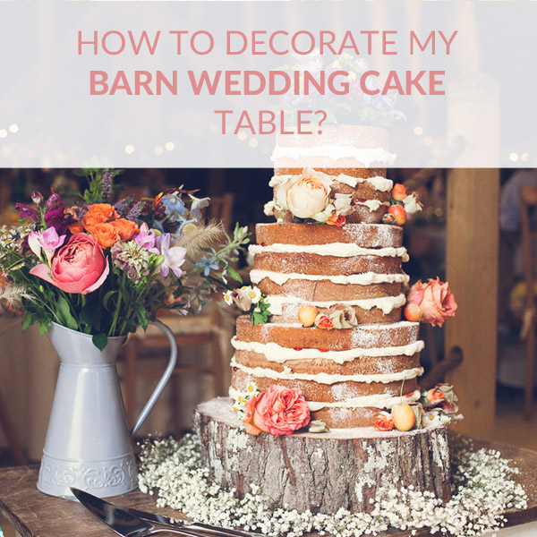 How To Decorate Barn Wedding Cake Tables