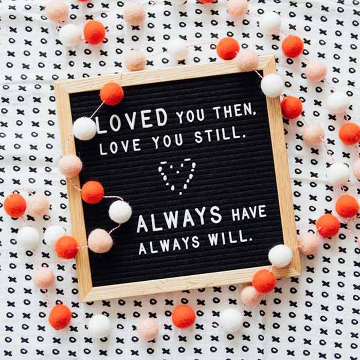 felt letter board loved you then love you still always have always will