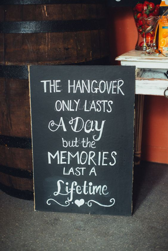 wedding signs the hangover only lasts a day but the memories last a lifetime The Wedding of my Dreams (1)